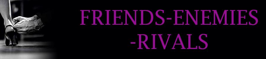 Friends - Enemies - Rivals